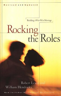 Rocking the Roles: Building a Win-Win Marriage   -     By: Robert Lewis, William Hendricks