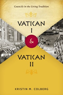 Vatican I and Vatican II: Councils in the Living Tradition  -     By: Kristin M. Colberg