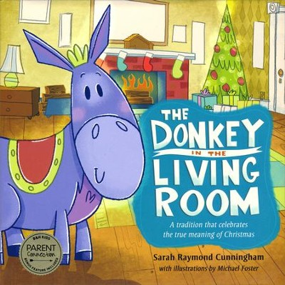 The Donkey in the Living Room: A Tradition That Celebrates the True Meaning of Christmas  -     By: Sarah Cunningham     Illustrated By: Michael K. Foster