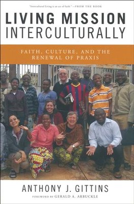 Living Mission Interculturally: Faith, Culture, and the Renewal of Praxis  -     By: Anthony J. Gittins