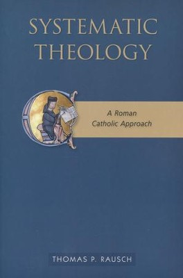 Systematic Theology: A Roman Catholic Approach  -     By: Thomas P. Rausch