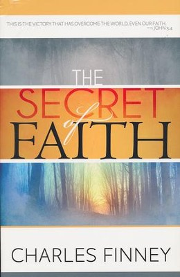 The Secret of Faith   -     By: Charles Finney