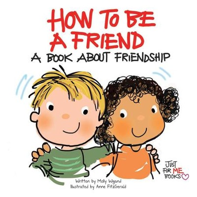 How to Be a Friend: A Book about Friendship / Digital original - eBook  -     By: Molly Wigand     Illustrated By: Anne FitzGerald