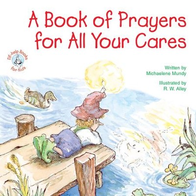 A Book of Prayers for All Your Cares / Digital original - eBook  -     By: Michaelene Mundy     Illustrated By: R.W. Alley