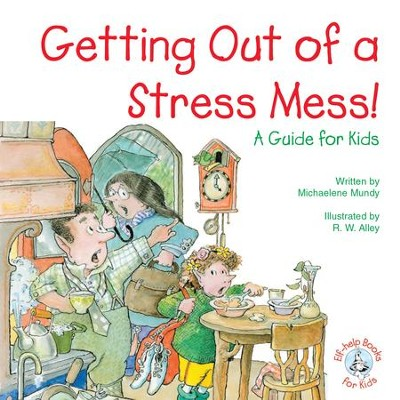 Getting Out of a Stress Mess!: A Guide for Kids / Digital original - eBook  -     By: Michaelene Mundy     Illustrated By: R.W. Alley