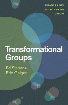 Transformational Groups: Creating a New Scorecard for Groups  -     By: Ed Stezer, Eric Geiger