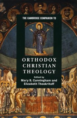 The Cambridge Companion to Orthodox Christian Theology  -     Edited By: Mary B. Cunningham, Elizabeth Theokritoff     By: Edited by Mary B. Cunningham & Elizabeth Theokritoff