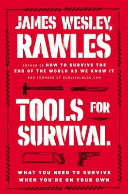 Tools for Survival: What You Need to Survive When You're on Your Own - eBook  -     By: James Wesley Rawles