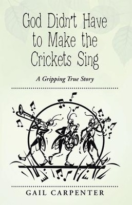 God Didnt Have to Make the Crickets Sing: A Gripping True Story - eBook  -     By: Gail Carpenter