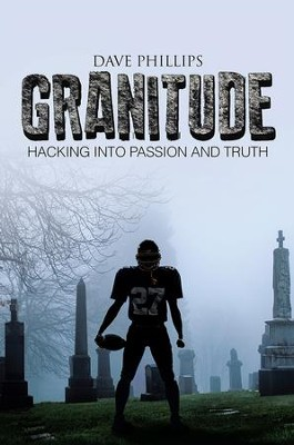 Granitude: Hacking into Passion and Truth - eBook  -     By: Dave Phillips