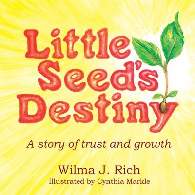 Little Seed's Destiny: A story of trust and growth - eBook  -     By: Wilma Rich