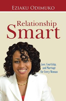 Relationship Smart: Love, Courtship, and Marriage for Every Woman - eBook  -     By: Eziaku Odimuko