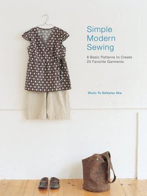 Sew Sew Simple: 8 Basic Patterns to Create 25 Favorite Garments  -