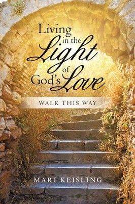 Living in the Light of Gods Love: Walk This Way - eBook  -     By: Mari Keisling