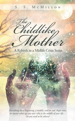 The Childlike Mother: A Rebirth in a Midlife Crisis Series - eBook  -     By: S.S. McMillon