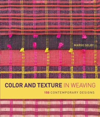 Color and Texture in Weaving: 150 Contemporary Designs  -     By: Margo Selby