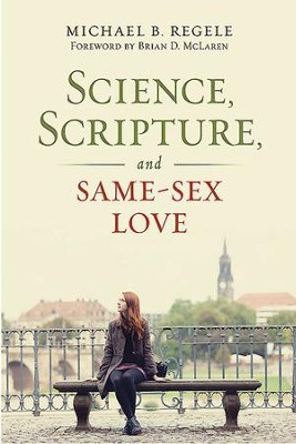 Science, Scripture, and Same-Sex Love - eBook  -     By: Michael B. Regele
