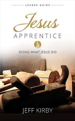 Jesus Apprentice Leader Guide: Doing What Jesus Did - eBook  -     By: Jeff Kirby