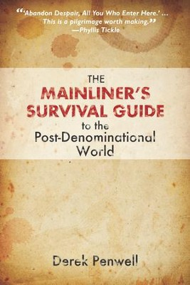 The Mainliner's Survival Guide to the Post-Denominational World: The Mainliner's Survival Guide to the Post-Denominational World - eBook  -     By: Derek Penwell