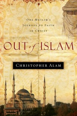 Out Of Islam: One Muslim's Journey to Faith in Christ - eBook  -     By: Christopher Alam