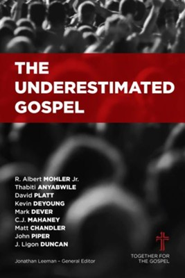 The Underestimated Gospel  -     Edited By: Jonathan Leeman     By: Edited by Jonathan Leeman