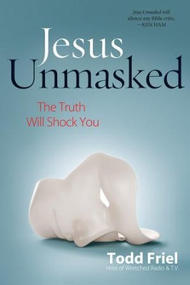 Jesus Unmasked: The Truth Will Shock You - eBook  -     By: Todd Friel