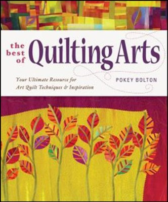 The Best of Quilting Arts: Your Ultimate Resource for Art Quilt Techniques and Inspiration  -     By: Patricia Bolton