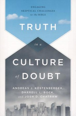 Truth in a Culture of Doubt: Engaging Skeptical Challenges to the Bible  -     By: Andreas J. Kostenberger, Darrell Bock, Josh Chatraw