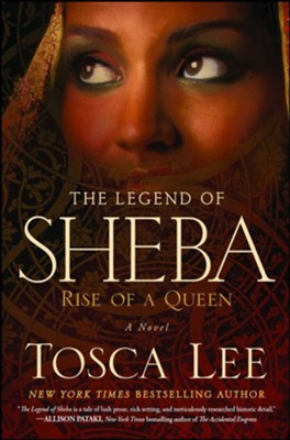 The Legend of Sheba: Rise of a Queen  -     By: Tosca Lee