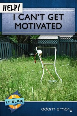 Help! I Can't Get Motivated - eBook  -     By: Adam Embry, Paul Tautges