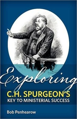 Exploring C.H. Spurgeon's Key to Ministerial Success  -     By: Bob Penhearow