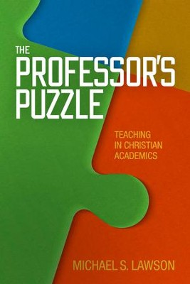 The Professor's Puzzle: Teaching in Christian Academics   -     By: Michael Lawson