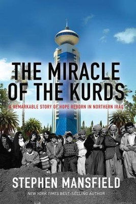 The Miracle of the Kurds: A Remarkable Story of Hope Reborn In Northern Iraq - eBook  -     By: Stephen Mansfield