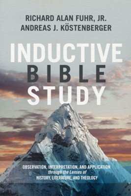 Inductive Bible Study: Observation, Interpretation, and Application through the Lenses of History, Literature, and Theology  -     By: Richard Alan Fuhr Jr., Andreas J. Kostenberger
