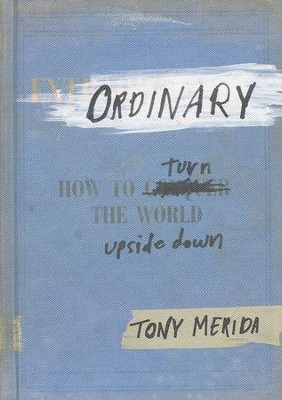 Ordinary: How to Turn the World Upside Down  -     By: Tony Merida