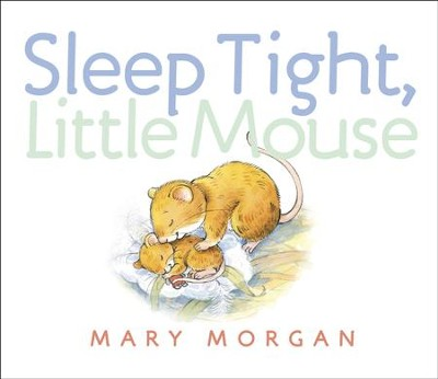 Sleep Tight, Little Mouse - eBook  -     By: Mary Morgan     Illustrated By: Mary Morgan