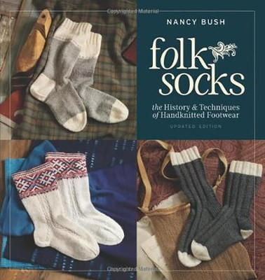 Folk Socks: The History & Techniques of Handknitted Footwear, Updated Edition  -     By: Nancy Bush