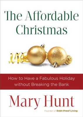 The Affordable Christmas: How to Have a Fabulous Holiday without Breaking the Bank - eBook  -     By: Mary Hunt