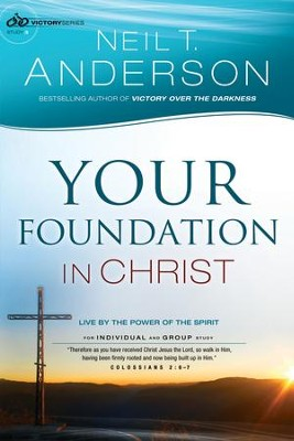 Your Foundation in Christ (Victory Series Book #3): Live By the Power of the Spirit - eBook  -     By: Neil T. Anderson