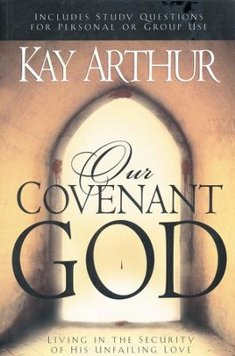 Our Covenant God: Learning to Trust Him    -     By: Kay Arthur