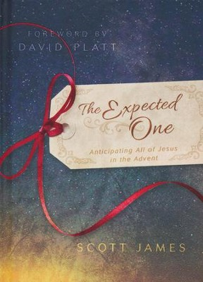 The Expected One: Anticipating All of Jesus in the Advent  -     By: Scott James