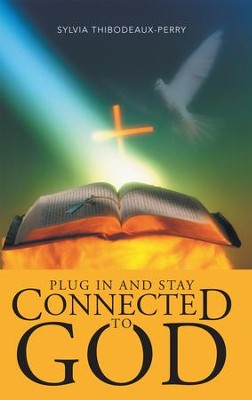 Plug In and Stay Connected to God - eBook  -     By: Sylvia Thibodeaux-Perry