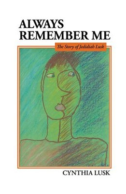 Always Remember Me: The Story of Jedidiah Lusk - eBook  -     By: Cynthia Lusk