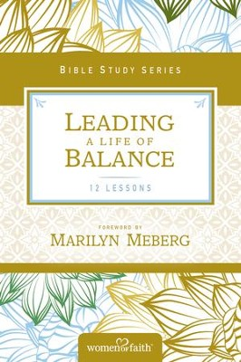 Leading a Life of Balance, Women of Faith Bible Study Series   -     By: Women of Faith