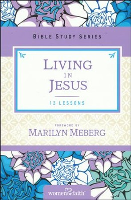 Living in Jesus, Women of Faith Bible Study Series   -     By: Marilyn Meberg