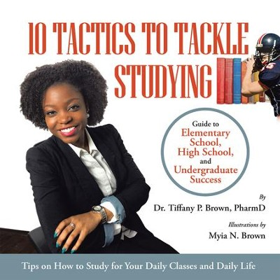 10 Tactics to Tackle Studying: Guide to elementary school, high school, and undergraduate success Ages 11+ - eBook  -     By: Tiffany Brown