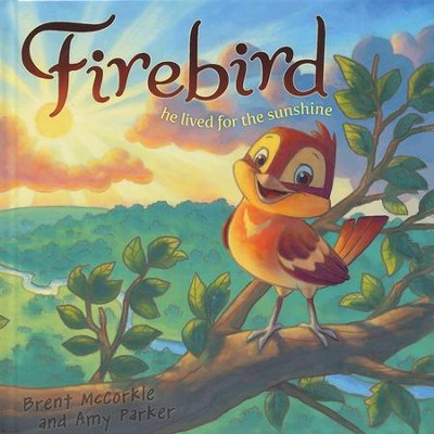 Firebird: He Lived for the Sunshine  -     By: Brent McCorkle, Amy Parker, Rob Corley