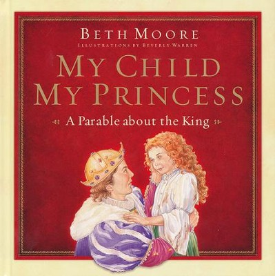 My Child, My Princess: A Parable About the King  -     By: Beth Moore, Beverly Warren