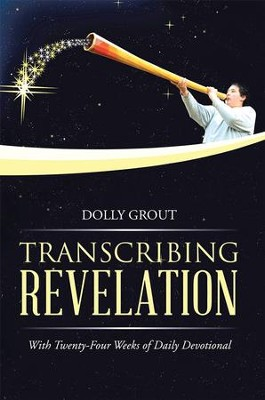 Transcribing Revelation: With Twenty-Four Weeks of Daily Devotional - eBook  -     By: Dolly Grout
