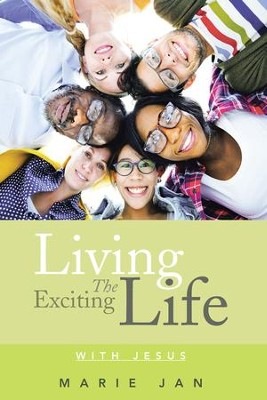 Living The Exciting Life: With Jesus - eBook  -     By: Marie Jan